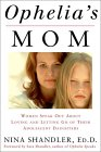 Ophelia's Mom : Women Speak Out About Loving and Letting Go of Their Adolescent Daughters.  Buy It Now!